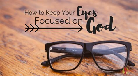 How to Keep Your Eyes Focused on God - Mrs Disciple
